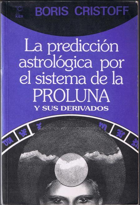 La Predicción Astrológica Por El Sistema De La PROLUNA Y Sus Derivados – Cristoff, Boris – Kier, 1994